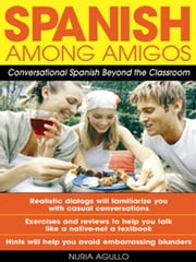 Spanish Among Amigos: Conversational Spanish Beyond the Classroom ebook by Agulló, Nuria