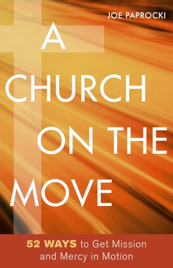 A Church on the Move - 52 Ways to Get Mission and Mercy in Motion ebook by Joe Paprocki, DMin