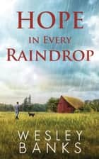 Hope In Every Raindrop ebook by Wesley Banks