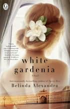 White Gardenia ebook by Belinda Alexandra