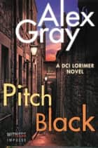 Pitch Black - A DCI Lorimer Novel ebook by Alex Gray