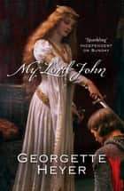 My Lord John ebook by Georgette Heyer