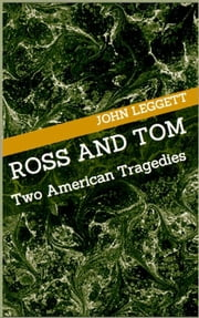 Ross and Tom: Two American Tragedies ebook by John Leggett