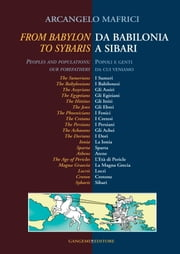 Da Babilonia a Sibari / From Babylon to Sybaris - Popoli e genti da cui veniamo / Peoples and populations: our forefathers ebook by Arcangelo Mafrici
