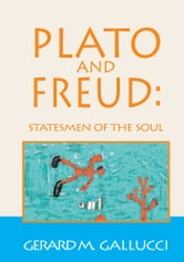 Plato and Freud: Statesmen of the Soul ebook by Gerard M. Gallucci