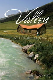 THE VALLEY - A HISTORICAL NOVEL ebook by JAMES WHALEY