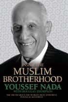 Inside the Muslim Brotherhood - The Truth about the World's Most Powerful Political Movement ebook by Douglas Thompson, Youssef Nada