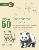 Draw 50 Endangered Animals - The Step-by-Step Way to Draw Humpback Whales, Giant Pandas, Gorillas, and More Friends We May Lose... ebook by Lee J. Ames,Warren Budd