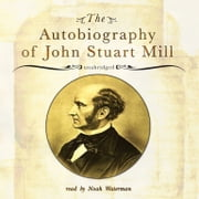 The Autobiography of John Stuart Mill audiobook by John Stuart Mill