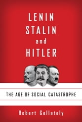 Lenin, Stalin, and Hitler - The Age of Social Catastrophe ebook by Robert Gellately