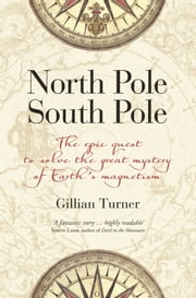 North Pole, South Pole - The Quest to Understand Earth's Magnetism ebook by Gillian Turner