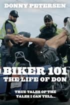 BIKER 101: The Life of Don - The Trilogy: Part I of III ebook by Donny Petersen