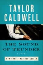 The Sound of Thunder - A Novel ebook by Taylor Caldwell
