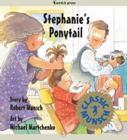 Stephanie's Ponytail: Read-Aloud Edition - Read-Aloud Edition ebook by Robert Munsch,Michael Martchenko