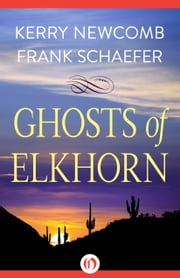 Ghosts of Elkhorn ebook by Kerry Newcomb,Frank Schaefer
