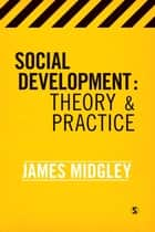 Social Development - Theory and Practice ebook by James O. Midgley