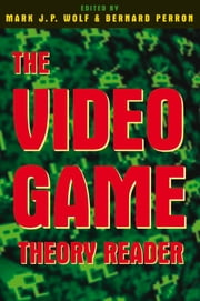 The Video Game Theory Reader ebook by Mark J.P. Wolf,Bernard Perron