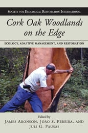 Cork Oak Woodlands on the Edge - Ecology, Adaptive Management, and Restoration ebook by James Aronson, James Aronson, João Santos Pereira,...