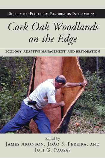 Cork Oak Woodlands on the Edge - Ecology, Adaptive Management, and Restoration ebook by James Aronson