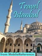 Travel Istanbul, Turkey: Illustrated Guide, Phrasebook, And Maps (Mobi Travel) ebook by MobileReference