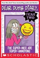 Dear Dumb Diary Year Two #2: The Super-Nice Are Super-Annoying ebook by Jim Benton