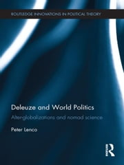 Deleuze and World Politics - Alter-Globalizations and Nomad Science ebook by Peter Lenco