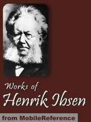 Works Of Henrik Ibsen: Including Peer Gynt, A Doll's House, Ghosts, The Wild Duck, Hedda Gabler & More (Mobi Collected Works) ebook by Henrik Ibsen