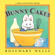 Bunny Cakes ebook by Rosemary Wells,Rosemary Wells,Alicyn Packard