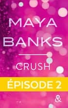 Crush - Episode 2 ebook by Maya Banks