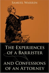 The Experiences of a Barrister and Confessions of an Attorney ebook by Samuel Warren