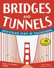 Bridges and Tunnels - Investigate Feats of Engineering with 25 Projects ebook by Jenn Vaughn,Donna Latham