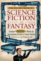 The Del Rey Book of Science Fiction and Fantasy - Sixteen Original Works by Speculative Fiction's Finest Voices ebook by Ellen Datlow, Jeffery Ford, Pat Cadigan,...
