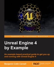 Unreal Engine 4 by Example ebook by Benjamin Colin Carnall