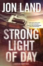 Strong Light of Day - A Caitlin Strong Novel ebook by Jon Land