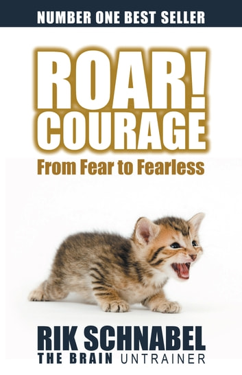 Roar! Courage - From Fear to Fearless ebook by Rik Schnabel