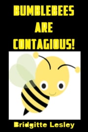 Bumblebees Are Contagious! ebook by Bridgitte Lesley