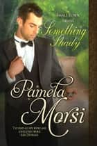 Something Shady ebook by Pamela Morsi
