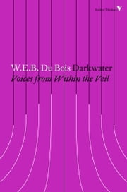 Darkwater - Voices from Within the Veil ebook by W.E.B. Du Bois, Manning Marable