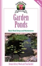 Garden Ponds - Basic Pond Setup And Maintenance ebook by Dennis Kelsey-Wood, Tom Barthel