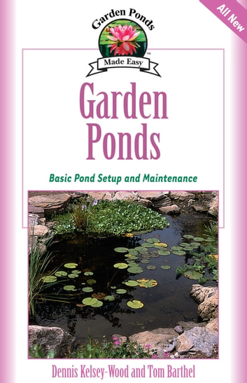 Garden Ponds - Basic Pond Setup And Maintenance ebook by Dennis Kelsey-Wood,Tom Barthel