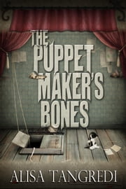 The Puppet Maker's Bones - Death's Order, #1 ebook by Alisa Tangredi