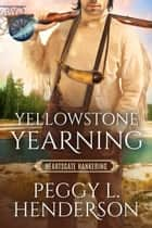 Yellowstone Yearning (Book Club: Heartsgate) - Heartsgate Hankering, #1 ebook by Peggy L Henderson