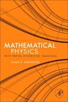 Mathematical Physics with Partial Differential Equations ebook by James Kirkwood