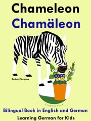 Bilingual Book in English and German: Chameleon - Chamäleon - Learn German Collection ebook by Pedro Paramo