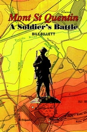 Mont St Quentin - A Soldiers Battle ebook by Bill Billet