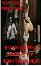 BDSM Games with the Billionaire ebook by Katrina Millings
