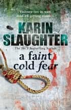 A Faint Cold Fear - (Grant County series 3) ebook by Karin Slaughter
