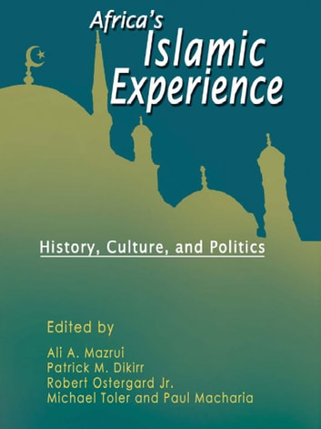 Africas Islamic Experiences- History, Culture, and Politics ebook by