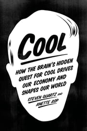 Cool - How the Brain's Hidden Quest for Cool Drives Our Economy and Shapes Our World ebook by Steven Quartz,Anette Asp