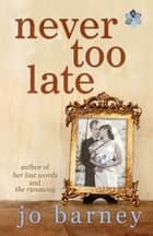 Never Too Late ebook by Jo Barney